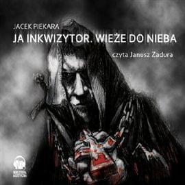 Jacek Piekara - Ja Inkwizytor. Wie�e do Nieba